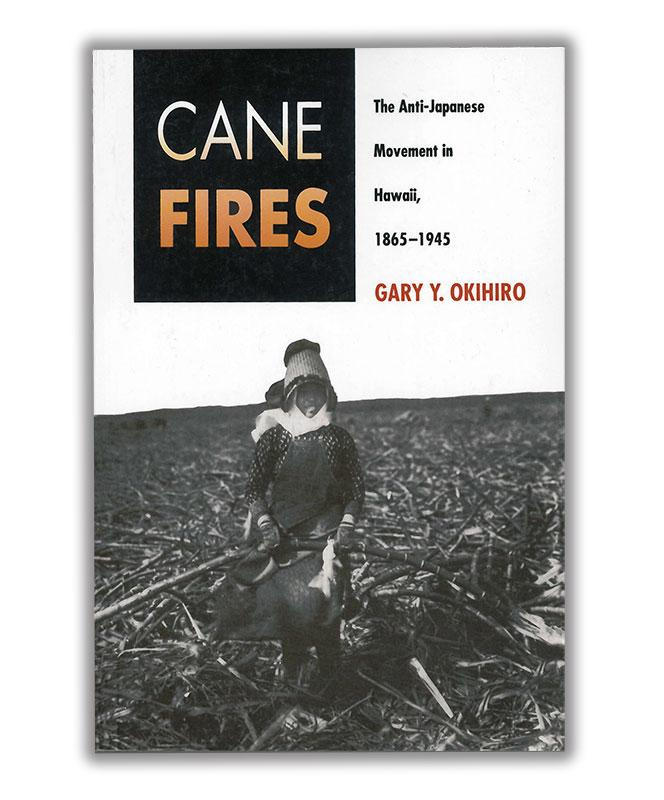 Cane Fires: The Anti-Japanese Movement in Hawaii, 1865-1945