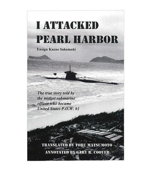 I Attacked Pearl Harbor by Ensign Kazuo Sakamaki
