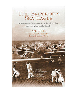 The Emperor's Sea Eagle: A Memoir of the Attack on Pearl Harbor