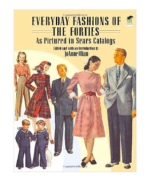 Everyday Fashions of the Forties: As Pictured in Sears Catalogs