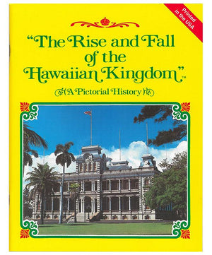 The Rise and Fall of the Hawaiian Kingdom: A Pictorial History