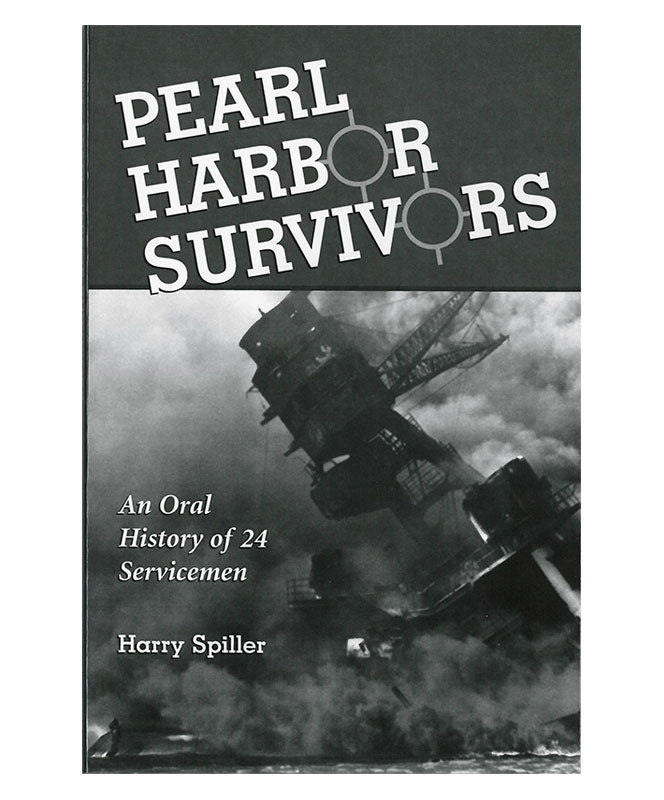 Pearl Harbor Survivors: An Oral History of 24 Servicemen