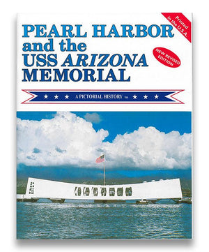 Pearl Harbor and the USS Arizona Memorial: A Pictorial History