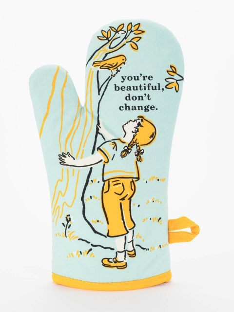 You're Beautiful Don't Change Oven Mitt