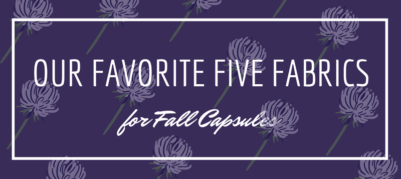Our Favorite Five Fabrics for Fall Capsules