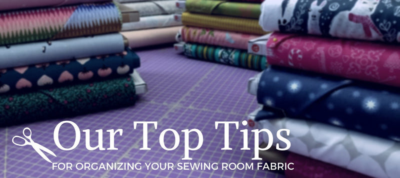 Our Top Tips for Organizing Your Sewing Room Fabric