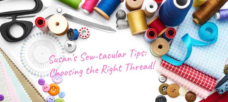 Susan's Sew-tacular Tips: Choosing the Right Thread!