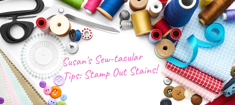 Susan's Sew-tacular Tips: Stamp Out Stains!