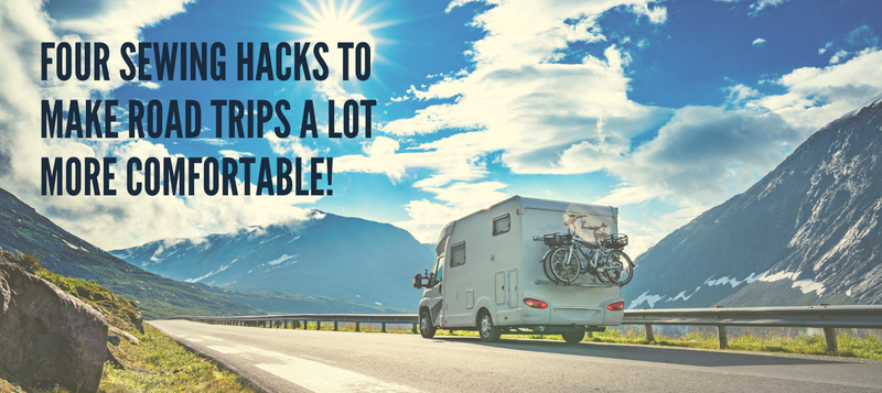Four Sewing Hacks to Make Road Trips A Lot More Comfortable!