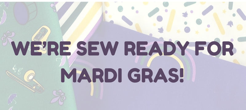 We're SEW Ready for Mardi Gras!
