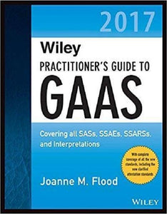 Wiley Practitioner's Guide to GAAS 2017: Covering all SASs, SSAEs, SSARSs, PCAOB Auditing Standards, and Interpretations 1st Edition - PDF Version
