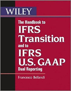 The Handbook to IFRS Transition and to IFRS U.S. GAAP Dual Reporting - PDF Version