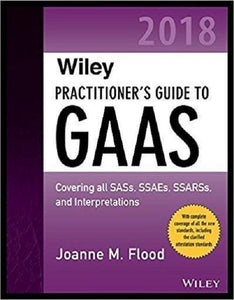 Wiley Practitioner's Guide to GAAS 2018: Covering all SASs, SSAEs, SSARSs, PCAOB Auditing Standards, and Interpretations 2nd Edition - PDF Version