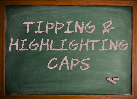 Tipping & Highlighting Caps