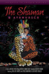 The Shaman & Ayahuasca: Journeys to Sacred Realms (DVD)