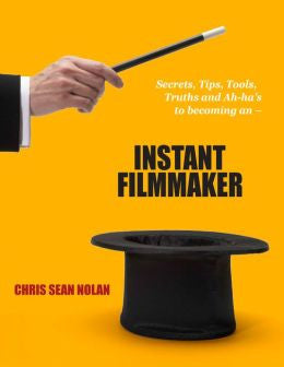 Instant Filmmaker: Secrets, Tips, Tools, Truths, and A-Hah's [Kindle