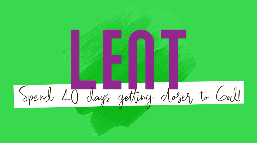 Lent - 40 Days getting closer to God