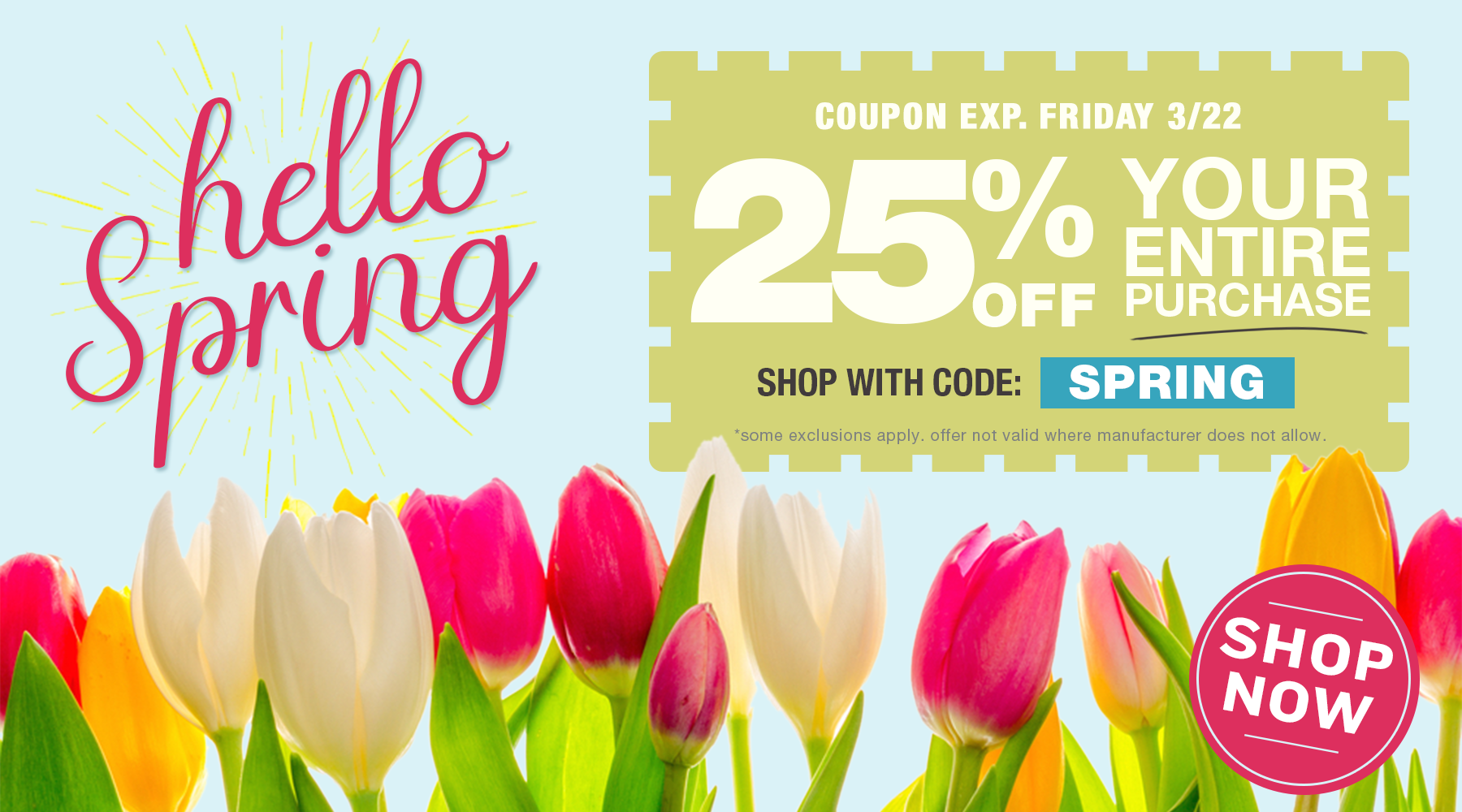 25% off your purchase with coupon code SPRING