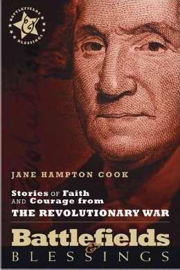 Stories Of Faith And Courage From The Revolutionary War (Battlefields & Blessings)