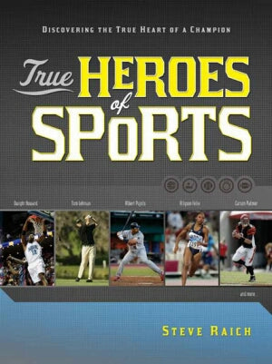 True Heroes of Sports: Discovering the Heart of a Champion
