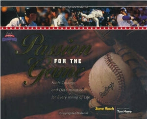 Passion for the Game: Faith, Courage, and Determination for Every Inning of Life (The Heart of a Champion)