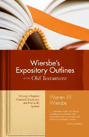 Wiersbes Expository Outline Old Testament