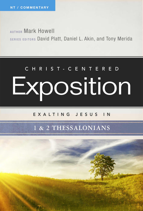 Exalting Jesus In 1 & 2 Thessalonians (Christ-Centered Exposition)
