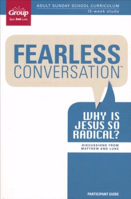 Fearless Conversation Participant Guide: Why Is Jesus So Radical?