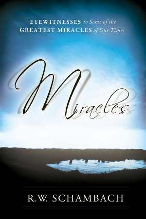 Miracles Eyewitnesses To Some Of The Greatest Miracles Of Our Times