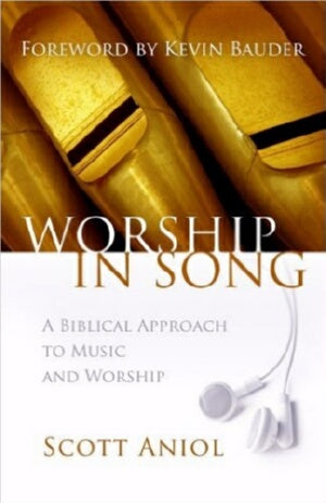 Worship In Song: A Biblical Approach To Music And