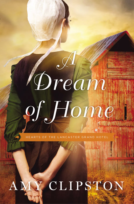 Dream Of Home (Hearts Of The Lancaster Grand Hotel #3)-Mass Market