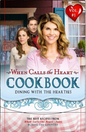 When Calls The Heart Cookbook: Dining With The Hea