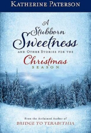 A Stubborn Sweetness And Other Stories For The Chr