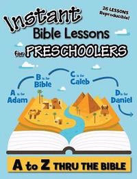 Instant Bible Lessons For Preschoolers: A To Z Thru The Bible