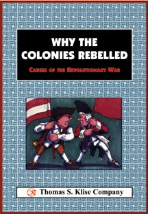 Why The Colonies Rebelled: Causes of the Revoluntionary War
