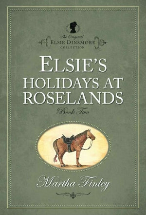 Elsie's Holiday At Roselands Book Two (The Origina