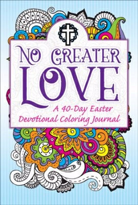 No Greater Love-A 40-Day Easter Devotional Colorin