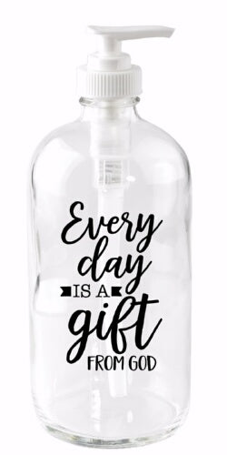 Soap Dispenser-Every Day Is A Gift