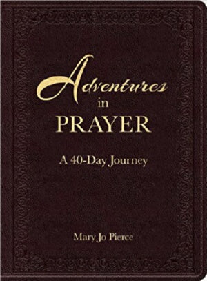 Adventures In Prayer: A 40 Day Journey