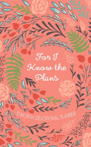 PRE-ORDER: For I Know The Plans 2019 12-Month Devotional Plan