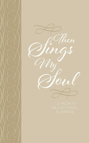 PRE-ORDER: Then Sings My Soul 2019 12-Month Devotional Planne