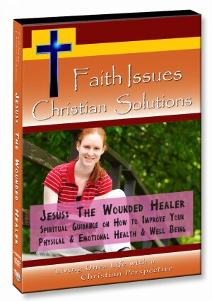 Jesus, Wounded Healer - Spiritual Guidance on How to Improve Your Physical & Emotional Health & Well Being