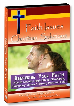 Deepening Your Faith - How to Develop High Ethical Standards, Exemplary Values & Strong Personal Faith