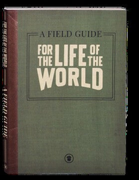 A Field Guide - For the Life of the World