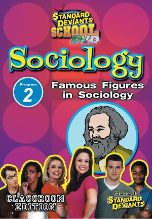 Standard Deviants School Sociology Module 2: Famous Figures in Sociology