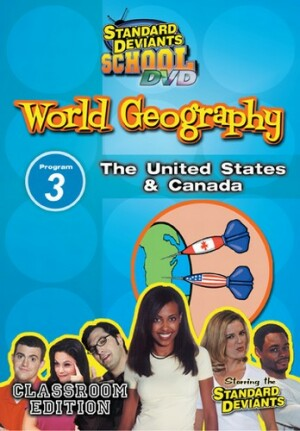 Standard Deviants School World Geography Module 3: The US and Canada