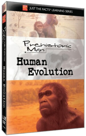 Just the Facts: Prehistoric Man: Human Evolution