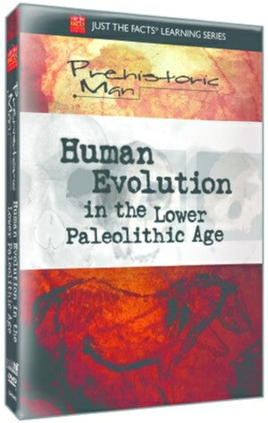 Just the Facts: Prehistoric Man: Human Evolution Lower Paleolithic