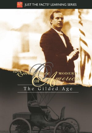 Just the Facts: Emergence of Modern America: The Gilded Age