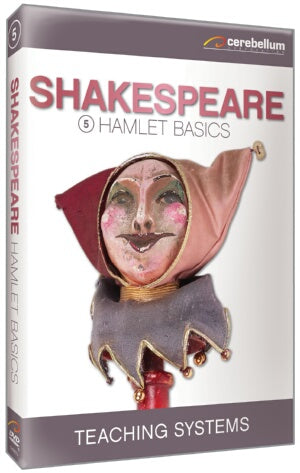 Teaching Systems Shakespeare Module 5: Hamlet Basics